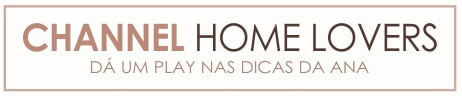 [Channel Home Lovers - Dá o play nas dicas da ana]