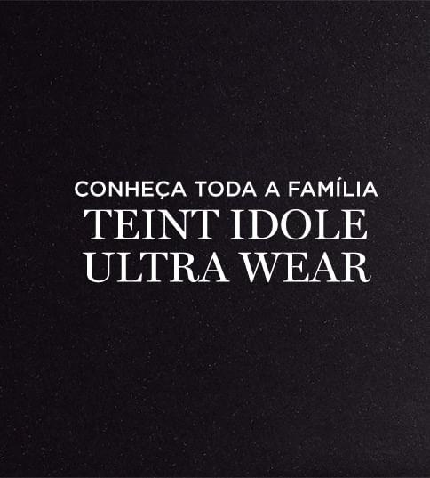 Conheça toda a Familia Teint Idole Ultra Wear
